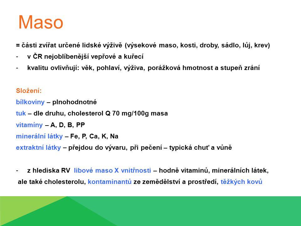 Maso = části zvířat určené lidské výživě (výsekové maso, kosti, droby, sádlo, lůj, krev) v ČR nejoblíbenější vepřové a kuřecí.
