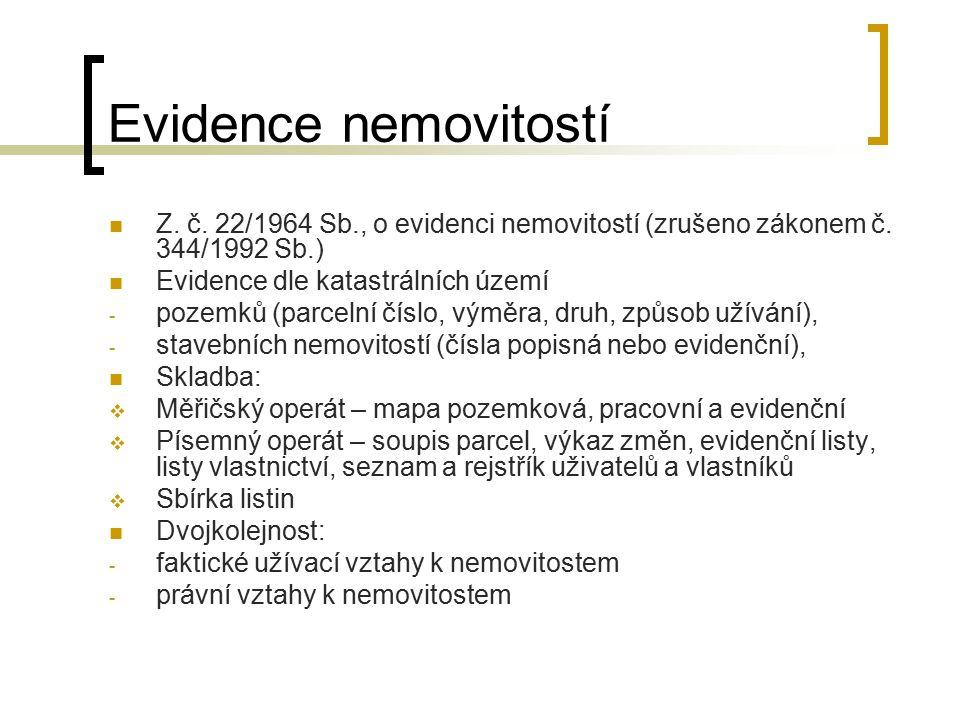 Evidence nemovitostí Z. č. 22/1964 Sb., o evidenci nemovitostí (zrušeno zákonem č. 344/1992 Sb.) Evidence dle katastrálních území.