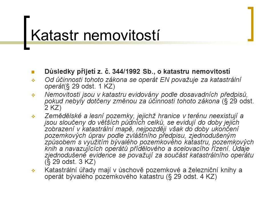 Katastr nemovitostí Důsledky přijetí z. č. 344/1992 Sb., o katastru nemovitostí.