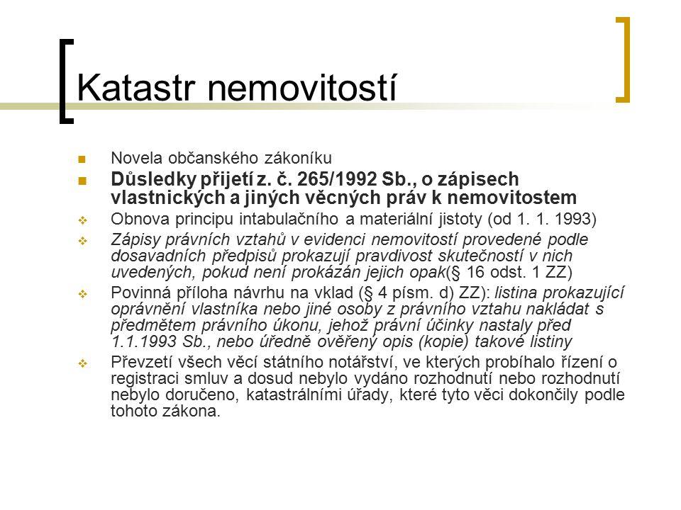 Katastr nemovitostí Novela občanského zákoníku. Důsledky přijetí z. č. 265/1992 Sb., o zápisech vlastnických a jiných věcných práv k nemovitostem.