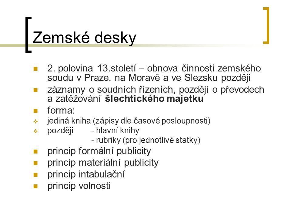 Zemské desky 2. polovina 13.století – obnova činnosti zemského soudu v Praze, na Moravě a ve Slezsku později.