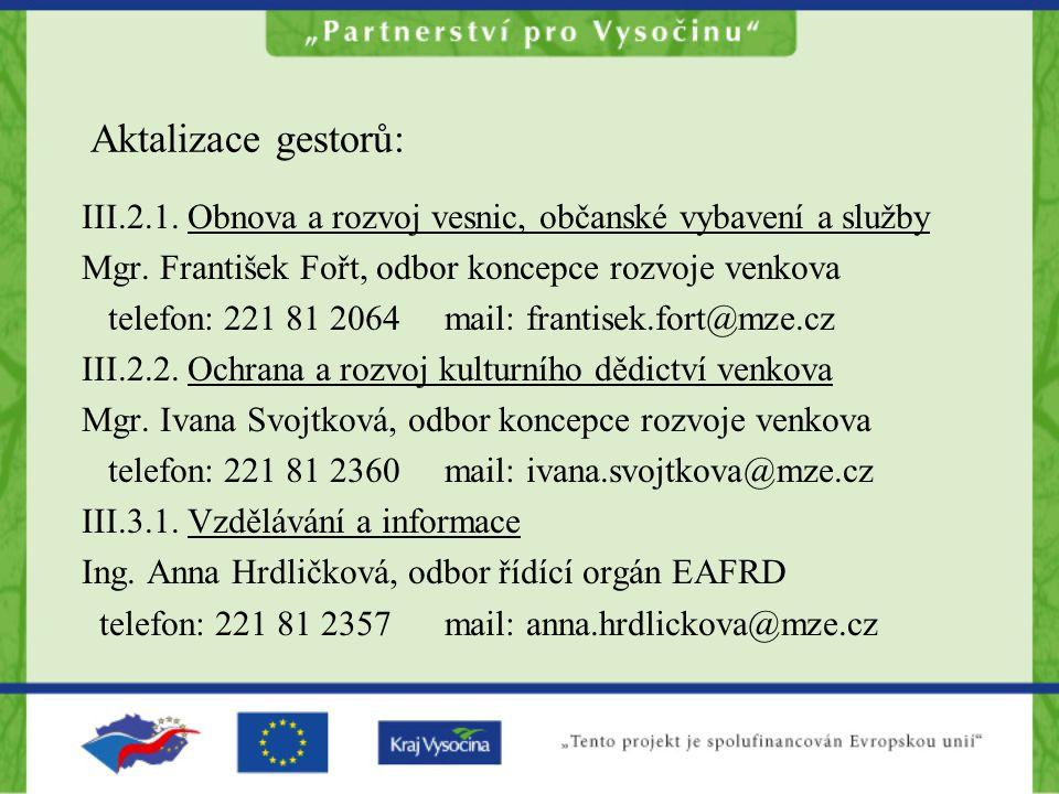 Aktalizace gestorů: III.2.1. Obnova a rozvoj vesnic, občanské vybavení a služby. Mgr. František Fořt, odbor koncepce rozvoje venkova.