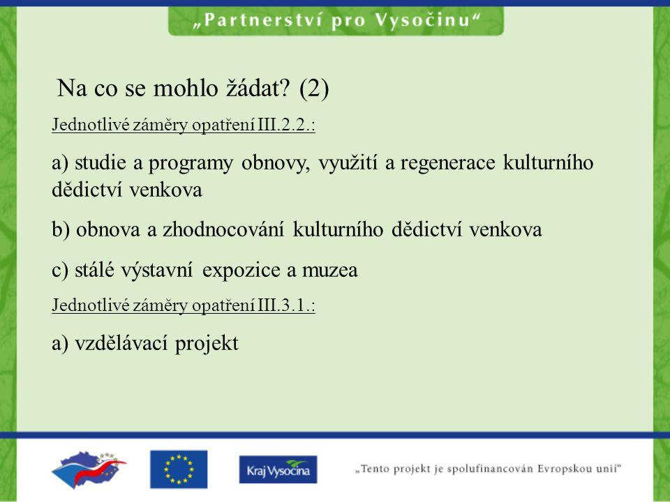 Na co se mohlo žádat (2) Jednotlivé záměry opatření III.2.2.: a) studie a programy obnovy, využití a regenerace kulturního dědictví venkova.