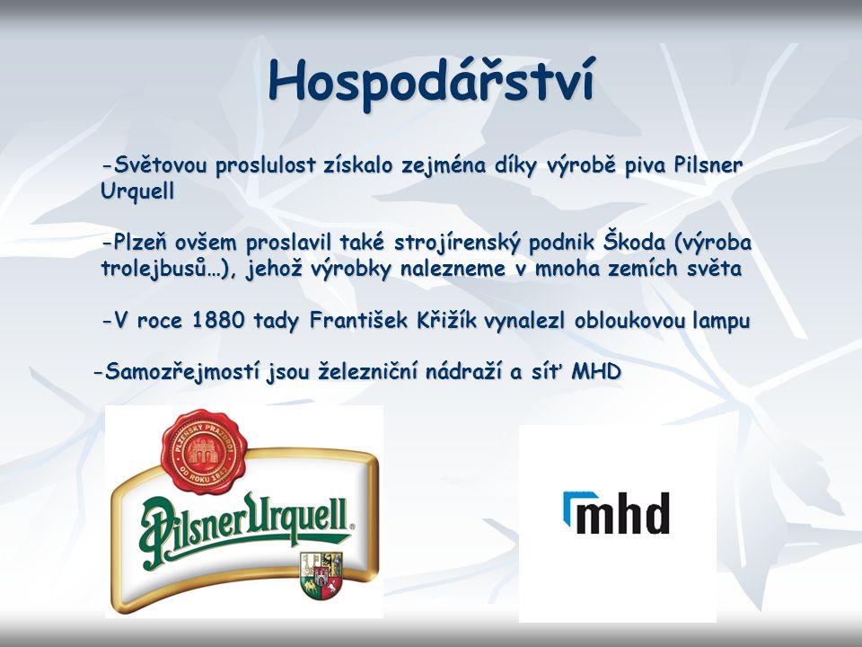 Hospodářství -Světovou proslulost získalo zejména díky výrobě piva Pilsner Urquell.