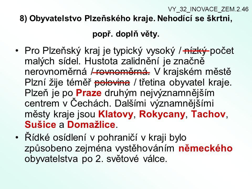 VY_32_INOVACE_ZEM.2.46 8) Obyvatelstvo Plzeňského kraje. Nehodící se škrtni, popř. doplň věty.