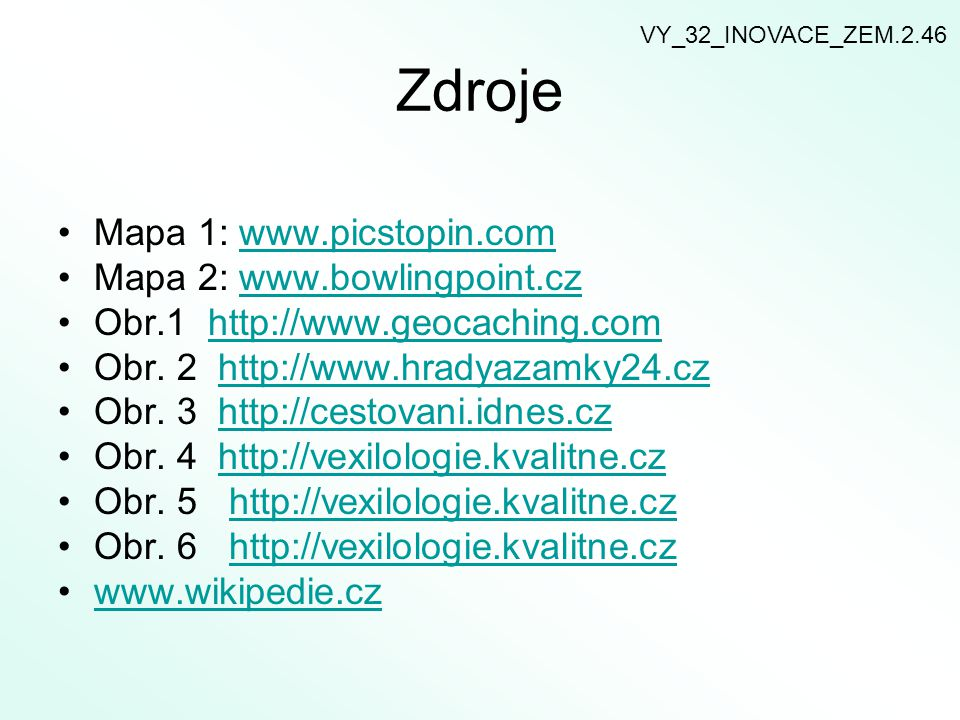 Zdroje Mapa 1: www.picstopin.com Mapa 2: www.bowlingpoint.cz