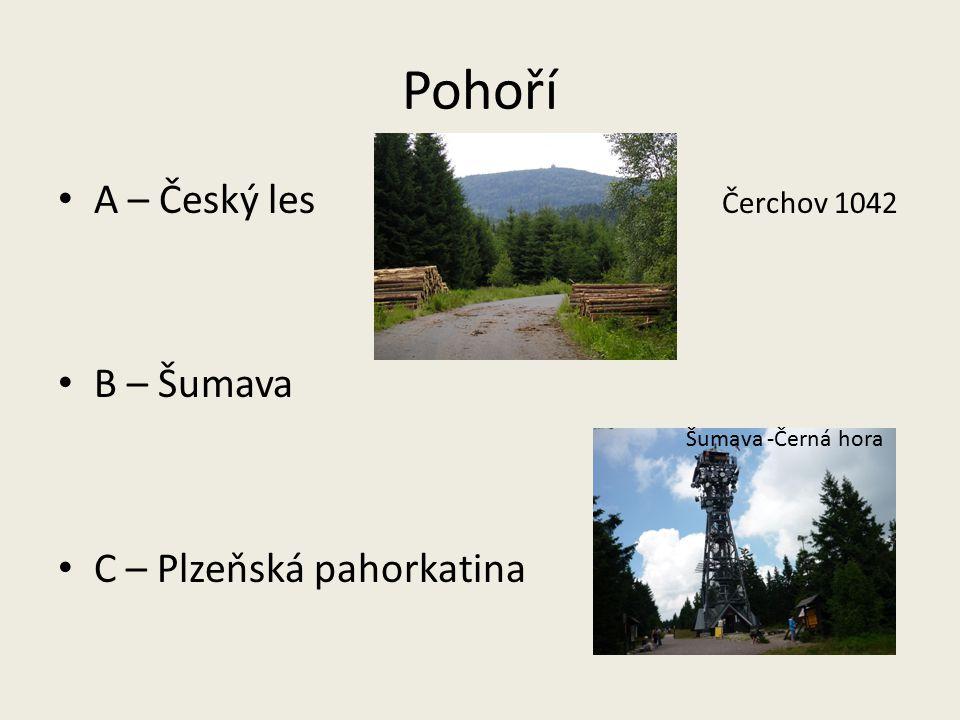 Pohoří A – Český les Čerchov 1042 B – Šumava C – Plzeňská pahorkatina