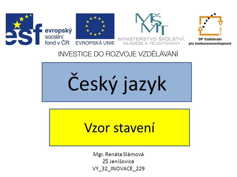Český jazyk Vzor stavení Mgr. Renáta Slámová ZŠ Jenišovice