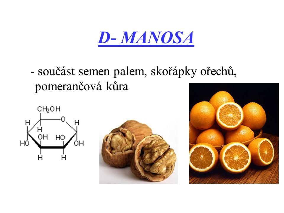 D- MANOSA - součást semen palem, skořápky ořechů, pomerančová kůra