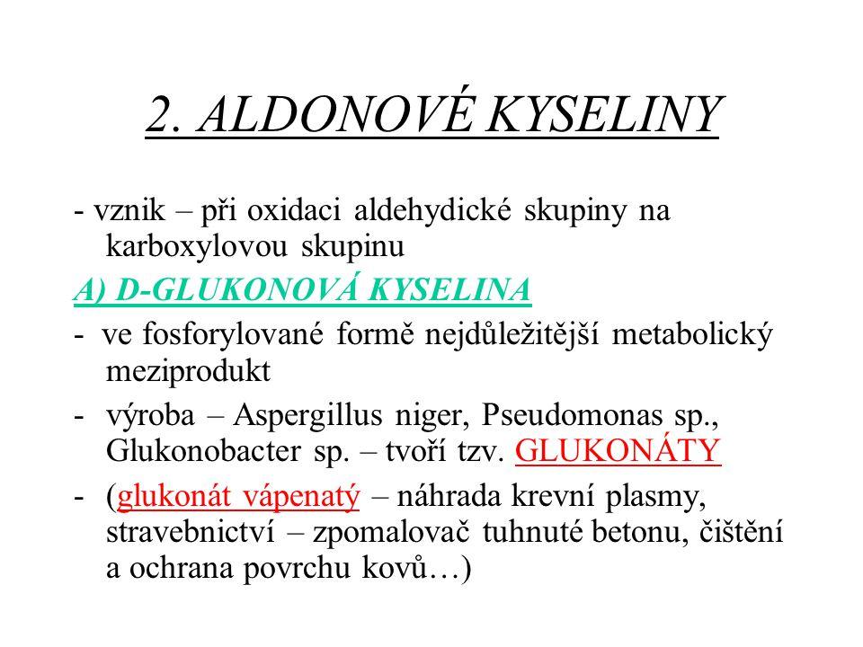 2. ALDONOVÉ KYSELINY - vznik – při oxidaci aldehydické skupiny na karboxylovou skupinu. A) D-GLUKONOVÁ KYSELINA.