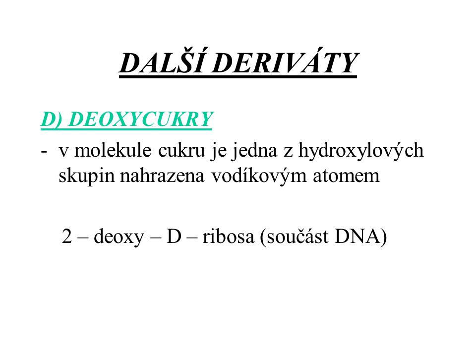 DALŠÍ DERIVÁTY D) DEOXYCUKRY