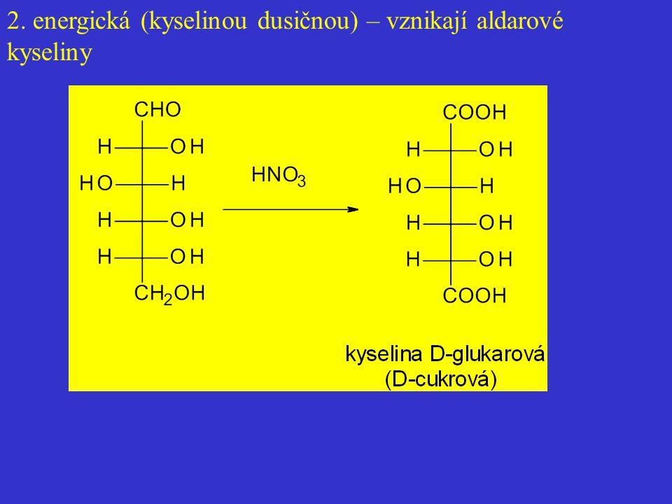 2. energická (kyselinou dusičnou) – vznikají aldarové kyseliny