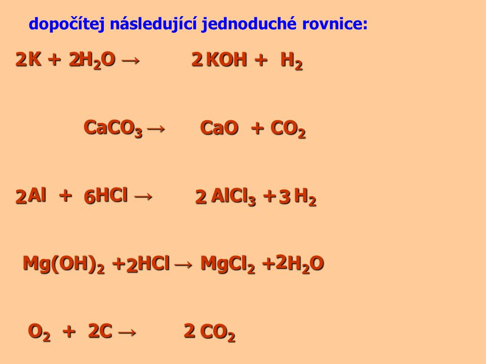 2 K + H2O → CaCO3 → Al + HCl → Mg(OH)2 + HCl → O2 + C → 2 2 KOH + H2