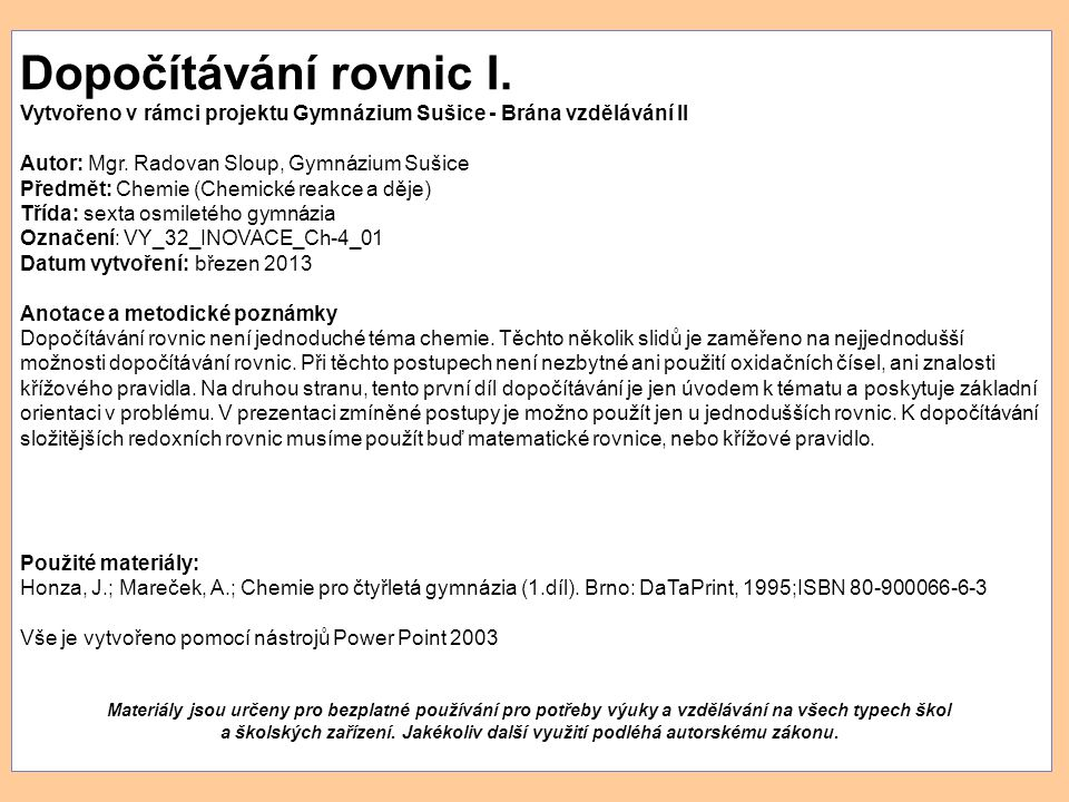 Dopočítávání rovnic I. Vytvořeno v rámci projektu Gymnázium Sušice - Brána vzdělávání II. Autor: Mgr. Radovan Sloup, Gymnázium Sušice.