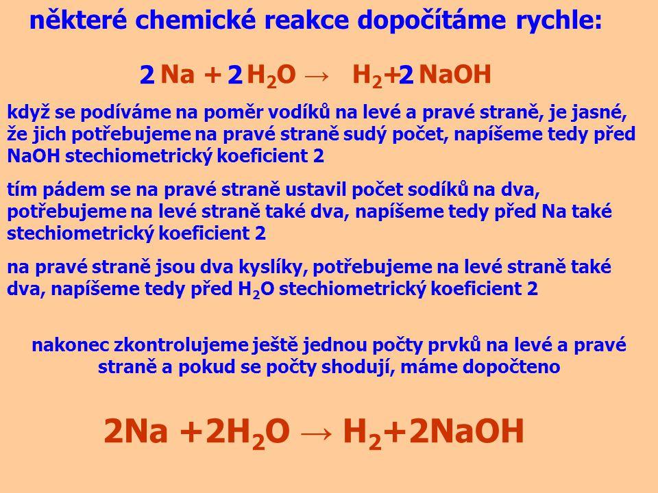 2Na +2H2O → H2+2NaOH některé chemické reakce dopočítáme rychle: 2