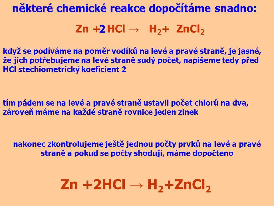 Zn +2HCl → H2+ZnCl2 některé chemické reakce dopočítáme snadno: