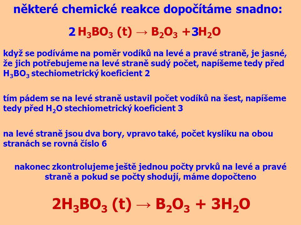 2H3BO3 (t) → B2O3 + 3H2O některé chemické reakce dopočítáme snadno: 2