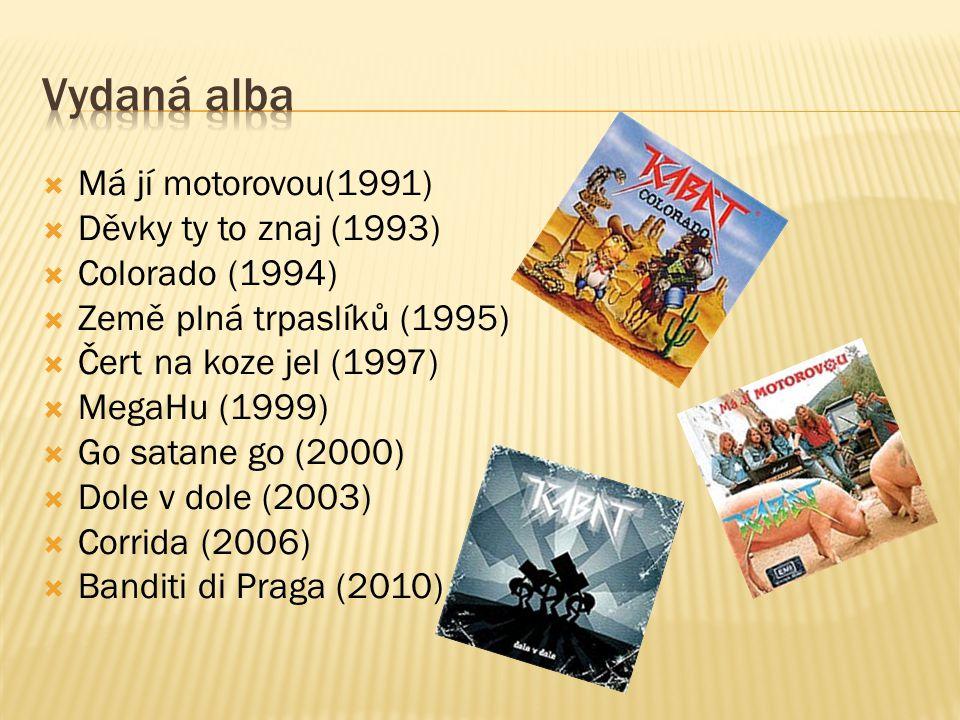 Vydaná alba Má jí motorovou(1991) Děvky ty to znaj (1993)
