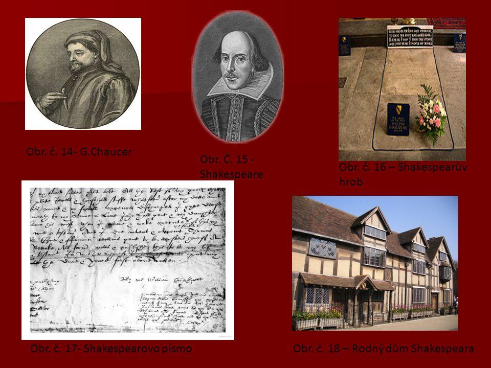Obr. č. 14- G.Chaucer Obr. Č. 15 - Shakespeare. Obr. č. 16 – Shakespearův hrob. Obr. č. 17- Shakespearovo písmo.