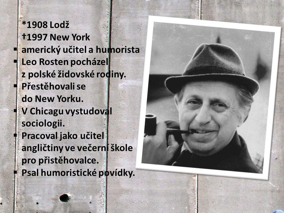 *1908 Lodž †1997 New York. americký učitel a humorista. Leo Rosten pocházel z polské židovské rodiny.