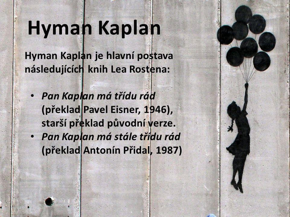 Hyman Kaplan Hyman Kaplan je hlavní postava následujících knih Lea Rostena: