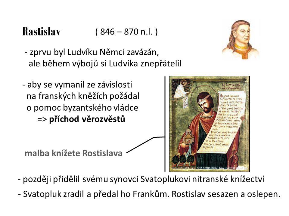 Rastislav ( 846 – 870 n.l. ) zprvu byl Ludvíku Němci zavázán,
