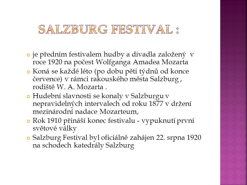 Salzburg Festival : je předním festivalem hudby a divadla založený v roce 1920 na počest Wolfganga Amadea Mozarta.