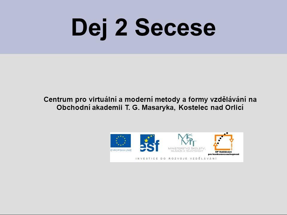 Dej 2 Secese Centrum pro virtuální a moderní metody a formy vzdělávání na.