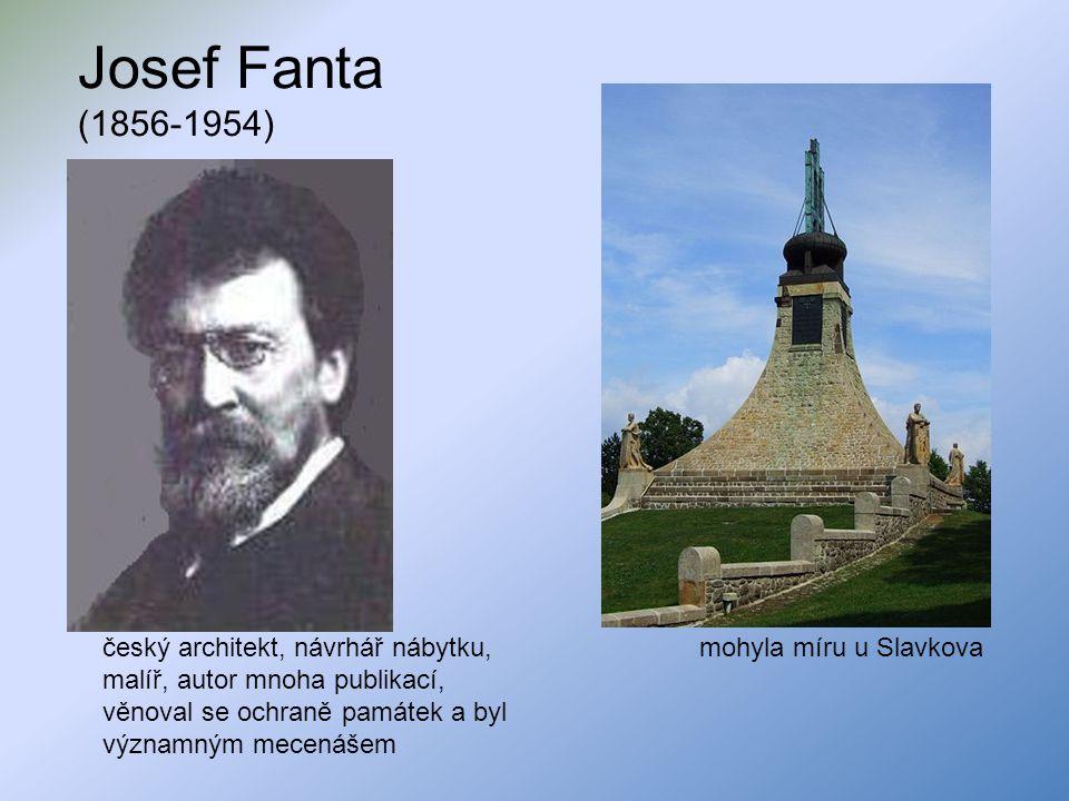 Josef Fanta (1856-1954) český architekt, návrhář nábytku, malíř, autor mnoha publikací, věnoval se ochraně památek a byl významným mecenášem.
