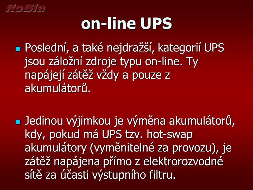on-line UPS Poslední, a také nejdražší, kategorií UPS jsou záložní zdroje typu on-line. Ty napájejí zátěž vždy a pouze z akumulátorů.