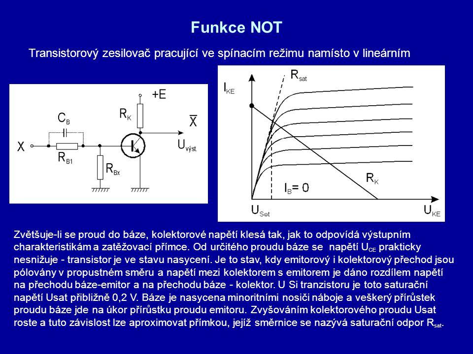 Funkce NOT Transistorový zesilovač pracující ve spínacím režimu namísto v lineárním.