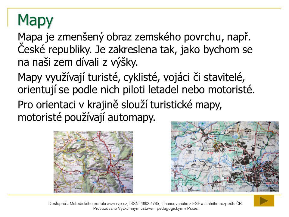 Mapy Mapa je zmenšený obraz zemského povrchu, např. České republiky. Je zakreslena tak, jako bychom se na naši zem dívali z výšky.