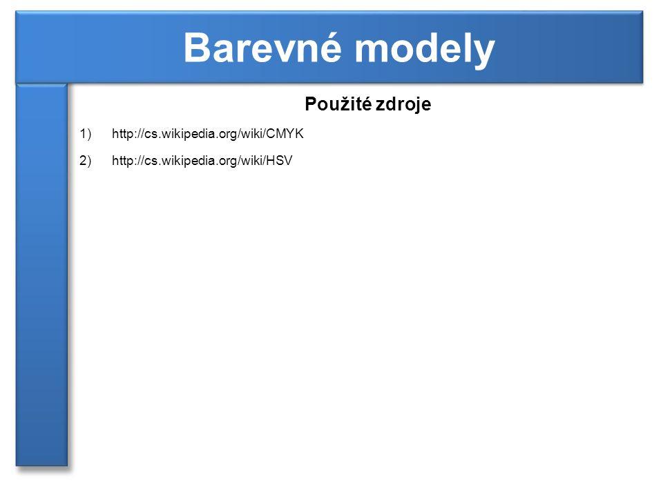 Barevné modely Použité zdroje http://cs.wikipedia.org/wiki/CMYK