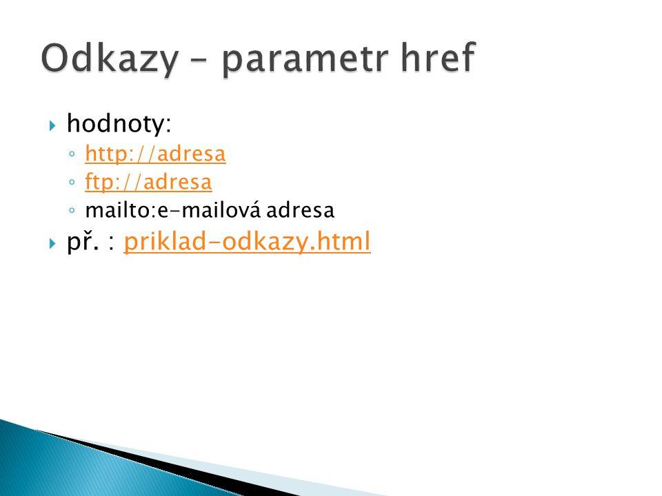 Odkazy – parametr href hodnoty: př. : priklad-odkazy.html