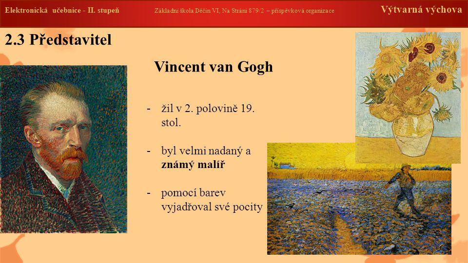 2.3 Představitel Vincent van Gogh žil v 2. polovině 19. stol.