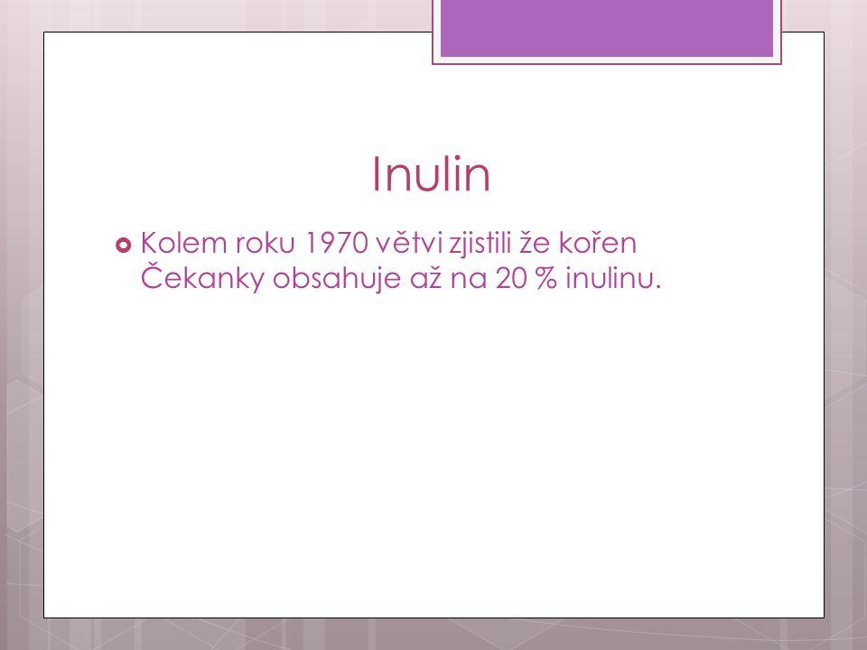Inulin Kolem roku 1970 větvi zjistili že kořen Čekanky obsahuje až na 20 % inulinu.