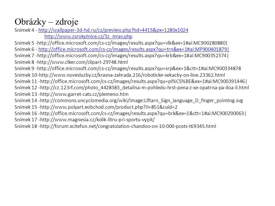 Obrázky – zdroje Snímek 4 - http://wallpaper-3d-hd.ru/cz/preview.php hd=4415&px=1280x1024. http://www.zsrokytnice.cz/3z_mrav.php.