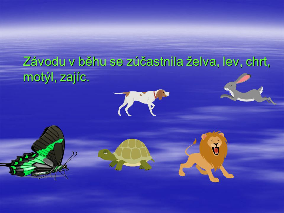Závodu v běhu se zúčastnila želva, lev, chrt, motýl, zajíc.