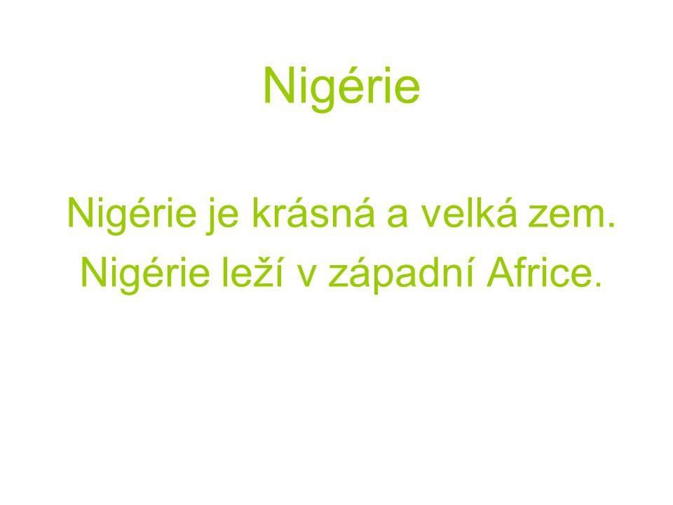Nigérie je krásná a velká zem. Nigérie leží v západní Africe.