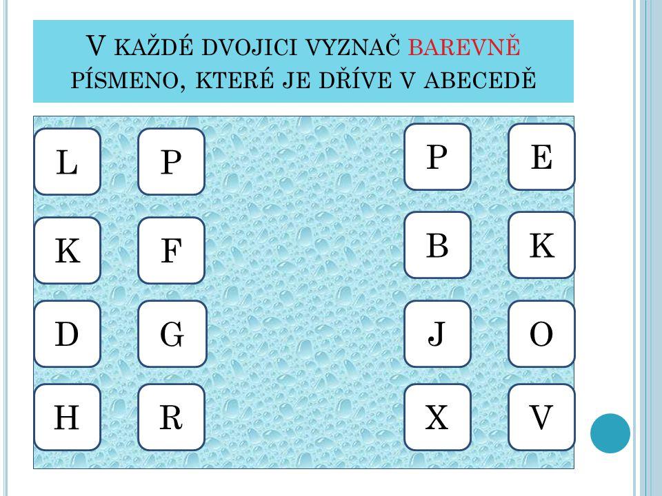 V každé dvojici vyznač barevně písmeno, které je dříve v abecedě
