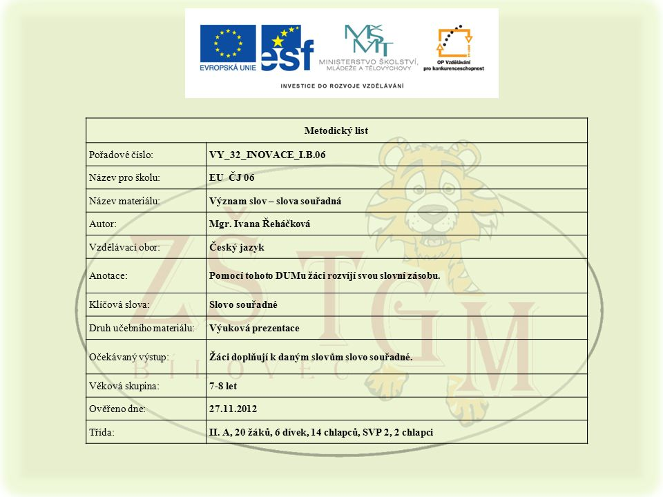 Metodický list Pořadové číslo: VY_32_INOVACE_I.B.06. Název pro školu: EU ČJ 06. Název materiálu: