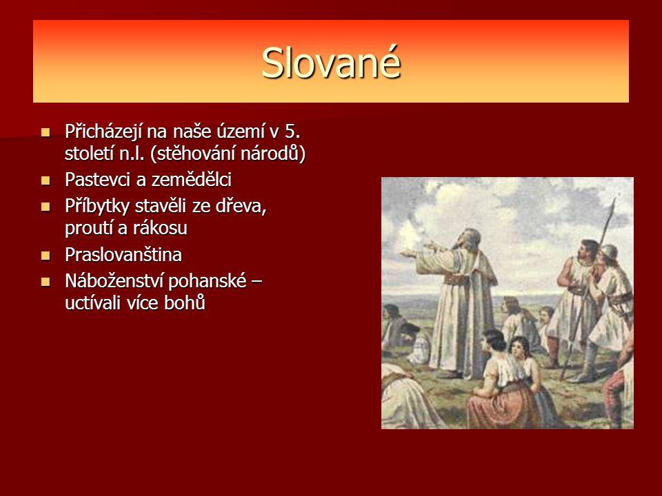 Slované Přicházejí na naše území v 5. století n.l. (stěhování národů)