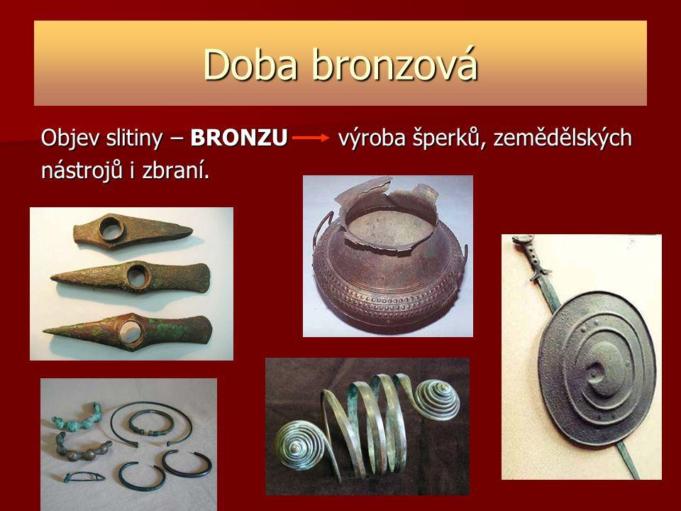 Doba bronzová Objev slitiny – BRONZU výroba šperků, zemědělských