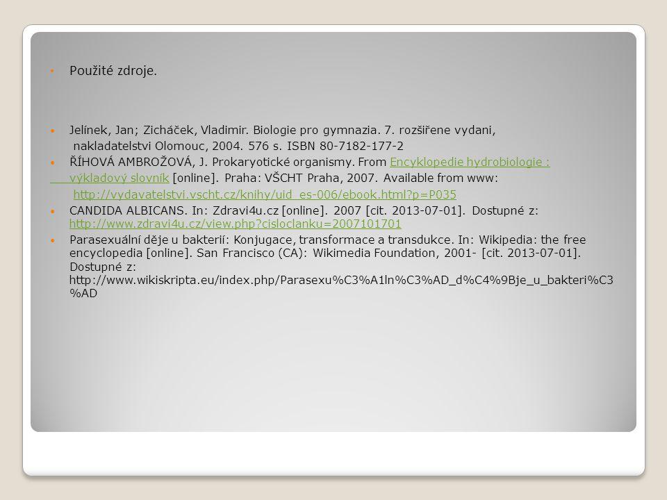 Použité zdroje. Jelínek, Jan; Zicháček, Vladimir. Biologie pro gymnazia. 7. rozšiřene vydani,