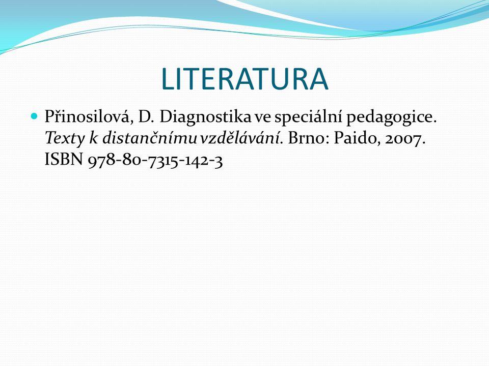 LITERATURA Přinosilová, D. Diagnostika ve speciální pedagogice.