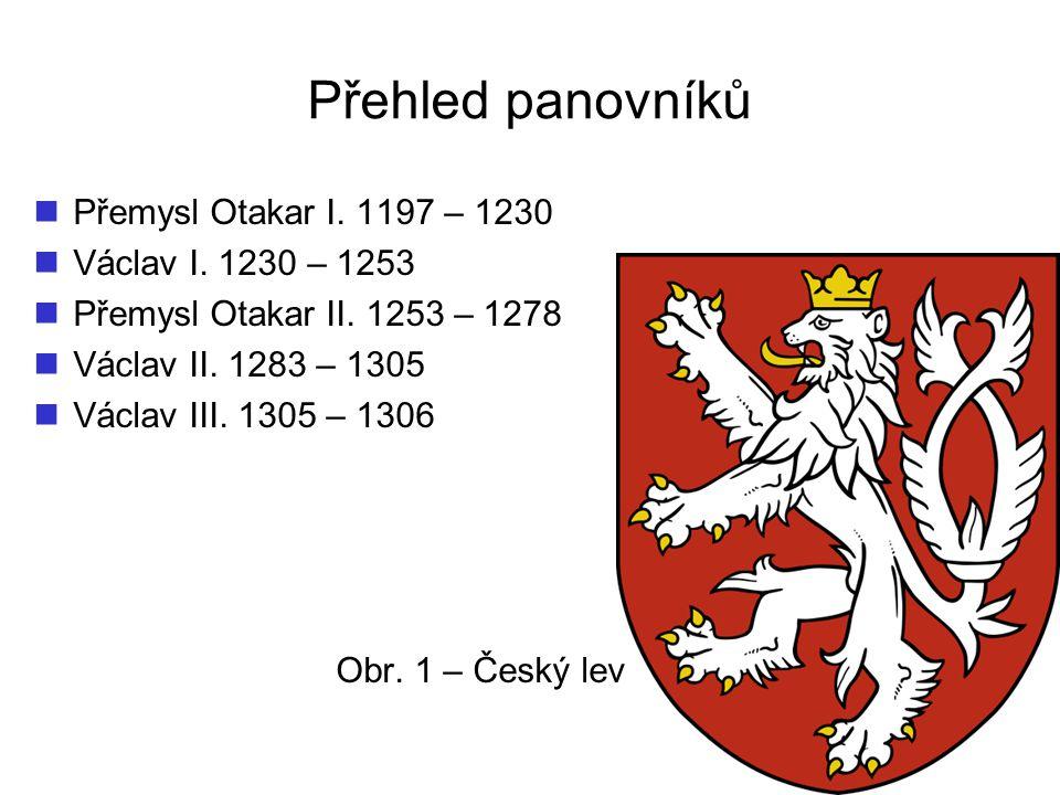 Přehled panovníků Přemysl Otakar I. 1197 – 1230 Václav I. 1230 – 1253