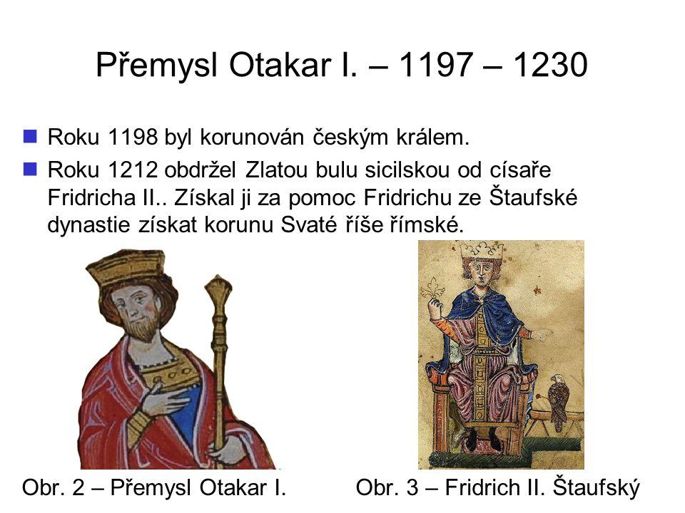 Přemysl Otakar I. – 1197 – 1230 Roku 1198 byl korunován českým králem.