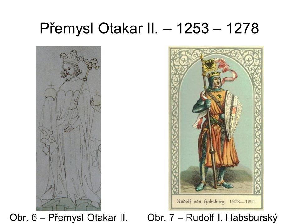 Přemysl Otakar II. – 1253 – 1278 Obr. 6 – Přemysl Otakar II. Obr. 7 – Rudolf I. Habsburský