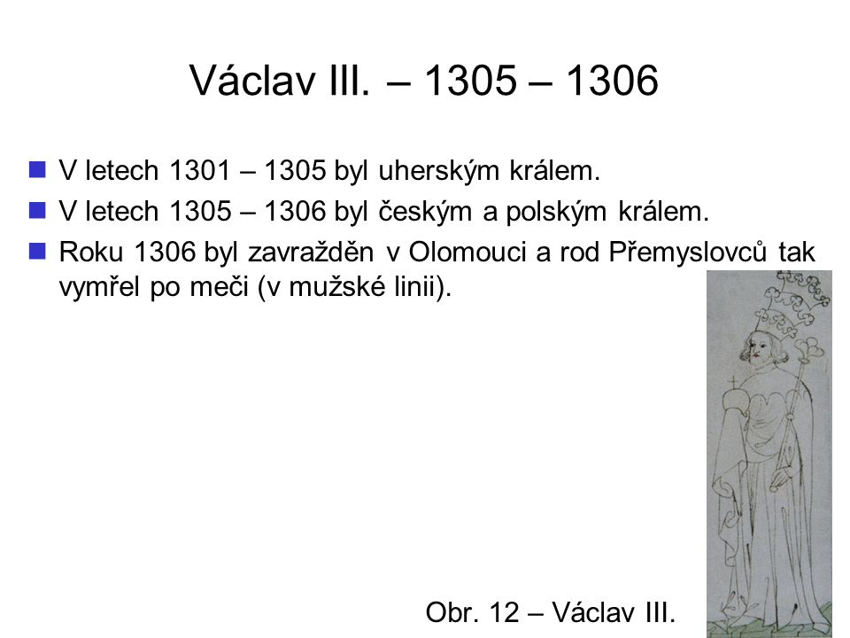 Václav III. – 1305 – 1306 V letech 1301 – 1305 byl uherským králem.