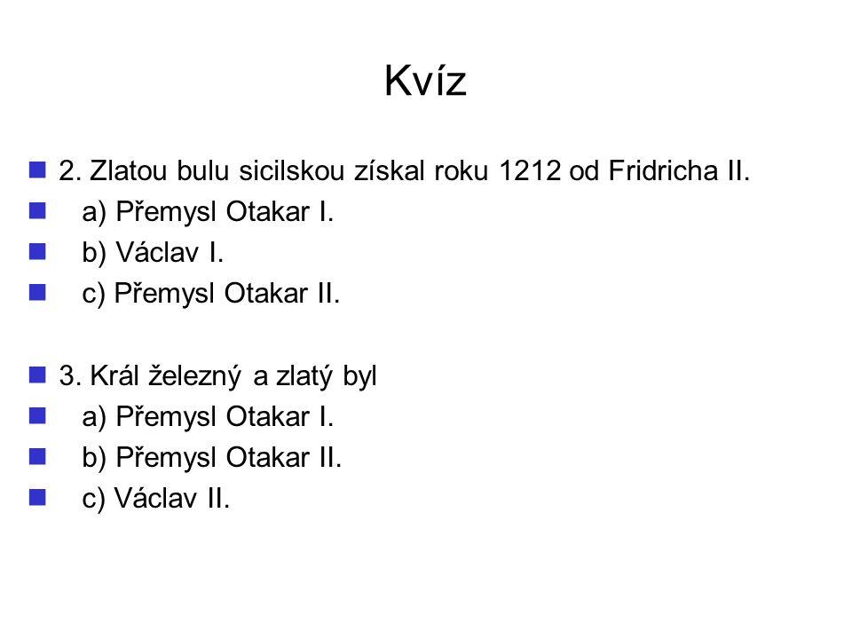 Kvíz 2. Zlatou bulu sicilskou získal roku 1212 od Fridricha II.